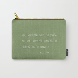 And, when you want something, all the universe conspires in helping you to achieve it. Carry-All Pouch