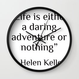 """""""Life is either a daring adventure or nothing"""" — Helen Keller Wall Clock"""