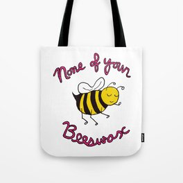 None of your Beeswax Tote Bag