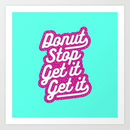 Donut Stop Get It Get It Frosted Sprinkles Typography Art Print