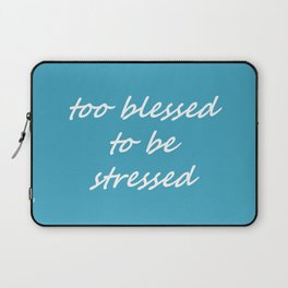 too blessed to be stressed - aqua Laptop Sleeve