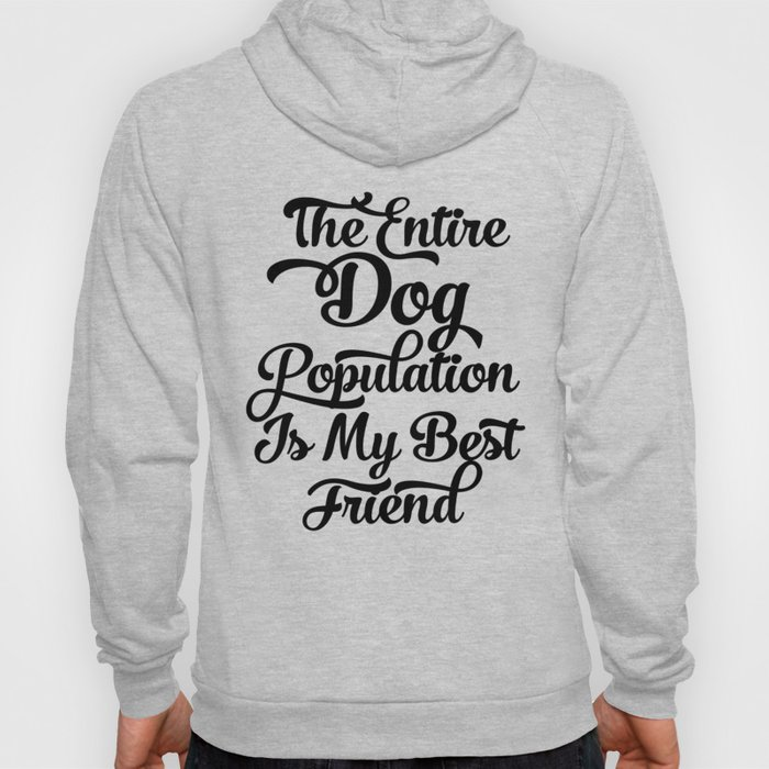 The Entire Dog Population is my Best Friend Hoody