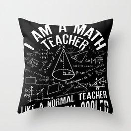 I Am A Math Teacher Funny Maths design For Teachers Throw Pillow