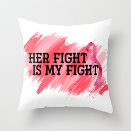 Breast Cancer Her Fight Throw Pillow