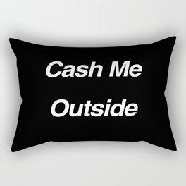 Cash Me Outside - How Bow Dah Rectangular Pillow
