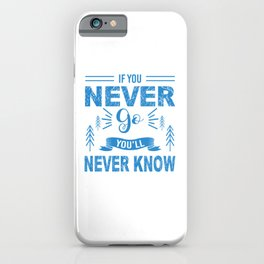 If You Never Go You'll Never Know wb iPhone Case