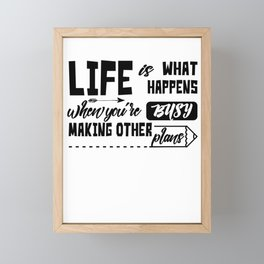 Life is what happens when you are busy making other plans Framed Mini Art Print