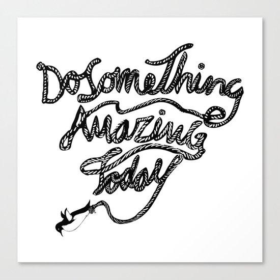 DO SOMETHING AMAZING TODAY Canvas Print