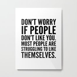 Don't Worry If People Don't Like You Metal Print