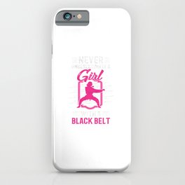 Never underestimate a girl with a black belt iPhone Case