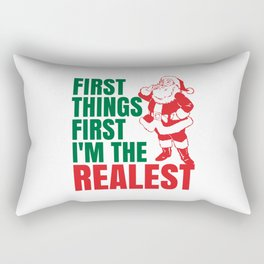 First Things First I'm The Realest Santa Christmas Funny Rectangular Pillow