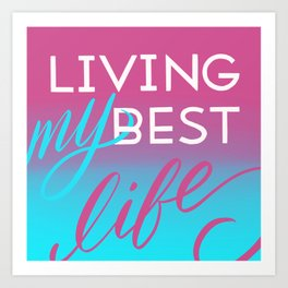 Living my Best Life Art Print