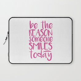 Be The Reason Someone Smiles Today Laptop Sleeve