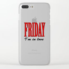Friday I'm in love Clear iPhone Case