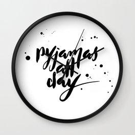 Pyjamas all day Wall Clock