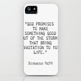 "Romans 8:28 ""God promises to make something good out of the storms..."" iPhone Case"