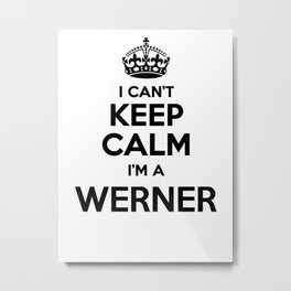 I cant keep calm I am a WERNER Metal Print