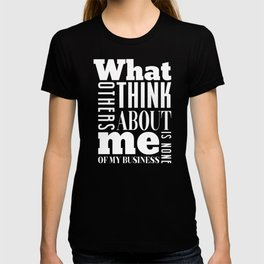 What Others Think About Me Is None of My Business T-shirt
