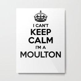 I cant keep calm I am a MOULTON Metal Print
