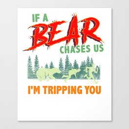 If a Bear Chases Us, I'm Tripping You Camping Canvas Print