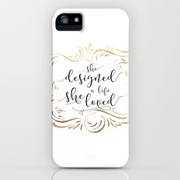 She designed a life she loved, Black or Gold Typography Poster, Inspirational Print, Feminine Art iPhone Case