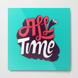 All The Time Metal Print