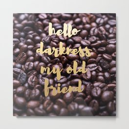 Hello Darkness My Old Friend: Coffee Beans Metal Print
