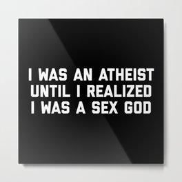 Sex God Funny Quote Metal Print