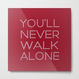 You'll Never Walk Alone Metal Print