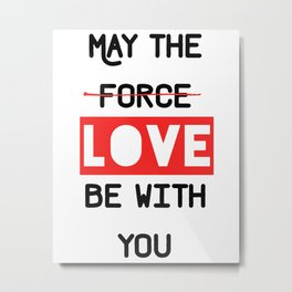 May the love / force be with you Metal Print