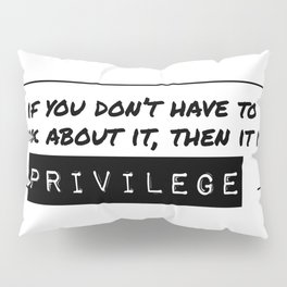 If you don't have to think about it: Privilege Pillow Sham