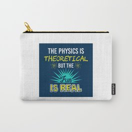 The Physics Is Theoretical But The Fun Is Real - Funny Physics Gift Carry-All Pouch