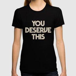 You deserve this, positive vibes, fight depression quotes, think positive, you deserve it T-shirt