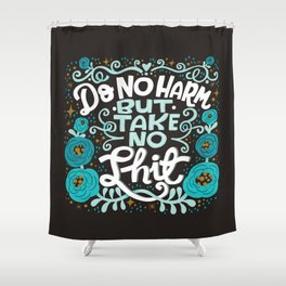 Sh*t People Say: Do No Harm But Take No Shit Shower Curtain
