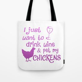 Drink Wine & Pet My Chickens Tote Bag