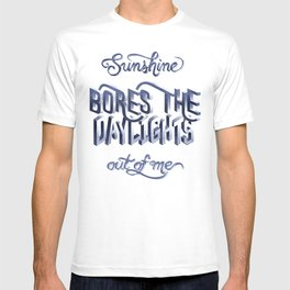 Sunshine Bores the Daylights Out of Me T-shirt