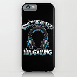 Can't Hear You I'm Gaming - Gamer Headset Sound iPhone Case