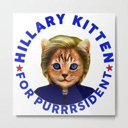 Hillary Kitten For Purrrsident  Metal Print