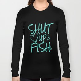Girlie Girl Originals Shut Up And Fish Charcoal Fish T-Shirts Long Sleeve T-shirt