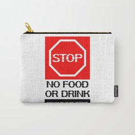 Stop.No food or drink beyond this point. Carry-All Pouch