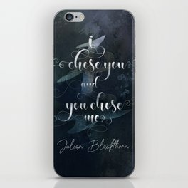 I chose you and you chose me. Julian Blackthorn. Lord of Shadows. iPhone Skin