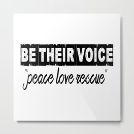 """BE THEIR VOICE """"peace love rescue"""" Metal Print"""