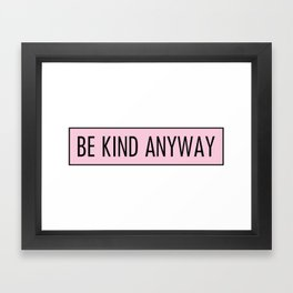 be kind anyway Framed Art Print