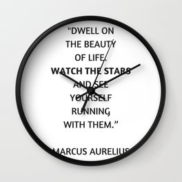 Stoic Philosophy Quote - Dwell on the beauty in life Wall Clock