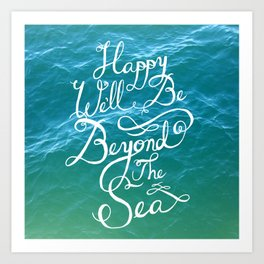 Happy We'll Be Beyond the Sea Art Print