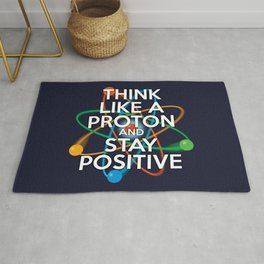 THINK LIKE A PROTON AND STAY POSITIVE Fun Science Quote Rug