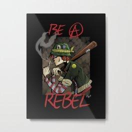 Be a rebel Metal Print
