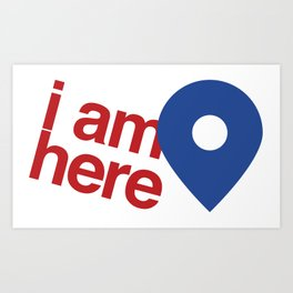 i am here Art Print