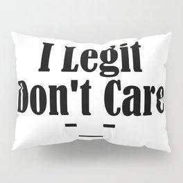 I Legit Don't Care Funny Sarcasm Adulthood Sucks Thug Meme Pillow Sham