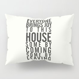 Everyone brings joy to this house, dark humour quote, home, love, guests, family, leaving, coming Pillow Sham